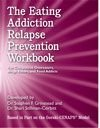 The Eating Addiction Relapse Prevention Workbook, Stephen F. Grinstead and Shari Stillman-Corbitt, 0830914072