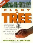 PLANT A TREE: CHOOSING PLANTING AND MAINTAINING THIS PRECIOUS RESOURCE