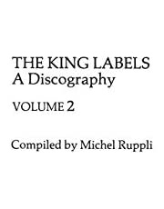The King Labels [2 volumes]: A Discography