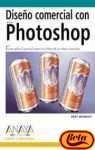 Diseno Comercial Con Photoshop/Commercial Photoshop With Bert Monroy: Como Aplicar El Potencial Creativo En El Desarrollo De Trabajos Comerciales / ... / Design and Creativity (Spanish Edition)