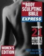Download The Body Sculpting Bible Express for Women: 21 Minutes a Day to Physical Perfection PDF