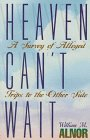 Heaven Can't Wait: A Survey of Alleged Trips to the