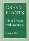 Green Plants : Their Origin and Diversity, Bell, Peter R., 0521438756