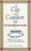 A Cup of Comfort for Grandparents: Stories That Celebrate a Very Special Relationship (Cup of Comfort Series Book)