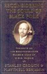 Reconsidering the Souls of Black Folk: Thoughts on the Groundbreaking Classic Work of W E B Dubois