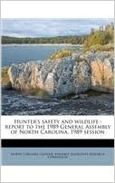 Book Hunter s Safety and Wildlife Report to the 1989 General Assembly of North Carolina 1989 Session