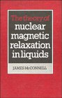 The Theory of Nuclear Magnetic Relaxation in Liquids, J. R. McConnell, 0521321123