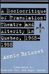 A Sociocritique of Translation : Theatre and Alterity in Quebec, 1968-1988, Brisset, Annie, 0802005330