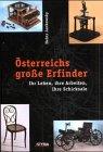 Österreichs große Erfinder: Ihr Leben, ihre Arbeiten, ihre Schicksale