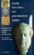 Große Gestalten der griechischen Antike: 58 historische Portraits von Homer bis Kleopatra