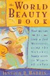The World Beauty Book: How We Can All Look and Feel Wonderful Using the Natural Beauty Secrets of Women of Color