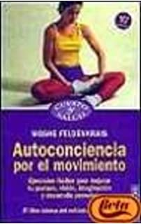 Autoconciencia Por El Movimiento/ Awareness Through Movement: Ejercicios Faciles Para Mejorar Tu Postura,