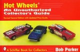 Hot Wheels: An Unautorized Collector's Guide
