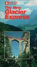 The New Glacier Express  [VHS]