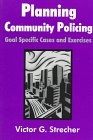 Planning Community Policing : Goal Specific Cases and Exercises, Strecher, Victor G., 088133930X