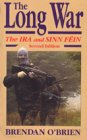 The Long War : The IRA and Sinn Fein, 1985 to Today, O'Brien, Brendan, 0815605978