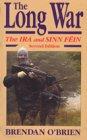 The Long War : The IRA and Sinn Fein, 1985 to Today, O'Brien, Brendan, 0815605978