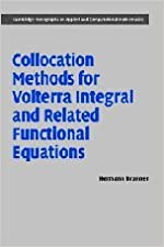 Book Collocation Methods for Volterra Integral and Related Functional Differential Equations (Cambridge Monographs on Applied and Computational Mathematics)