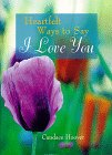 Heartfelt Ways to Say I Love You, Candace Hoover, 080690819X