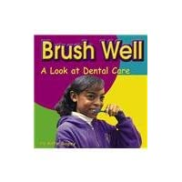 Brush Well: A Look at Dental Care (Your Health)