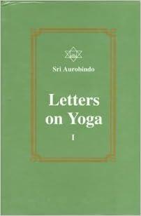 Letters on Yoga, Vol.I: Sri Aurobindo: 9788170584384 ...