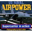U. S. Naval Airpower : Supercarrier in Action, Leifer, Neil and Sweetman, Bill, 0879382465