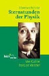 Sternstunden der Physik: Von Galilei bis Lise Meitner