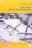 Teoria Social da Política Internacional