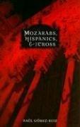 Mozarabs, Hispanics, and the Cross (Studies in Latino/A Catholicism)