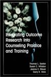 Integrating Outcome Research into Counseling Practice and Training, Sexton, Thomas and Whiston, Susan, 1556201710