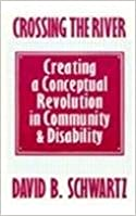 Book Crossing the River: Creating a Conceptual Revolution in Community and Disability by David B Schwartz (1999-01-26)