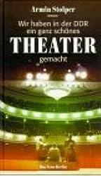 Wir haben in der DDR in ganz schönes Theater gemacht