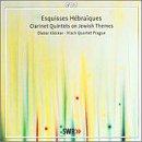 Esquisses Hébraïques: Clarinet Quintets on Jewish Themes