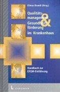 Qualitätsmanagement & Gesundheitsförderung im Krankenhaus: Ein Handbuch zur Einführung des EFQM-Modells für Excellence