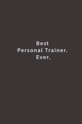 Best Personal Trainer. Ever.: Lined notebook