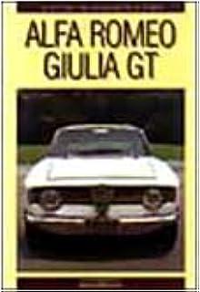 Alfa Romeo. Giulia GT. Ediz. illustrata (Le vetture che hanno fatto la