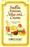 Souffles, Mousses, Jellies and Creams