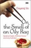 img - for On the Smell of an Oily Rag: Speaking English, Thinking Chinese and Living Australian by Ouyang Yu (2008-02-19) book / textbook / text book
