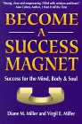 Become a Success Magnet, Diane M. Miller and Virgil E. Miller, 189086515X
