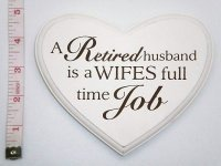 A Retired Husband is a Wifes Full Time Job Heart Plaque by Fenton ()