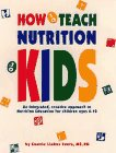 How to Teach Nutrition to Kids: An Integrated, Creative Approach to Nutrition Education for Children Ages 6-10