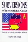 Subversions of International Order : Studies in the Political Anthropology of Culture, Borneman, John H., 0791435830
