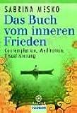 Das Buch vom inneren Frieden: Kontemplation, Meditation, Visualisierung