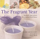 The Fragrant Year: Seasonal Inspirations for a Scent-Filled Home Seasonal Scent