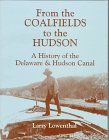 Front cover for the book From the Coalfields to the Hudson: A History of the Delaware & Hudson Canal by Larry Lowenthal