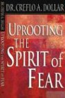 Uprooting the Spirit of Fear, Creflo A. Dollar, 0892746866