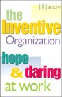 The Inventive Organization : Hope and Daring at Work, Janov, Jill, 1555426271