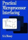 Practical Microprocessor Interfacing, Money, S. A., 0471637882
