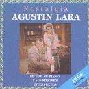 Agustin Lara Y Sus Interpretes: Nostalgia
