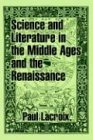 Science and Literature in the Middle Ages and the Renaissance, Paul Lacroix, 1410208265